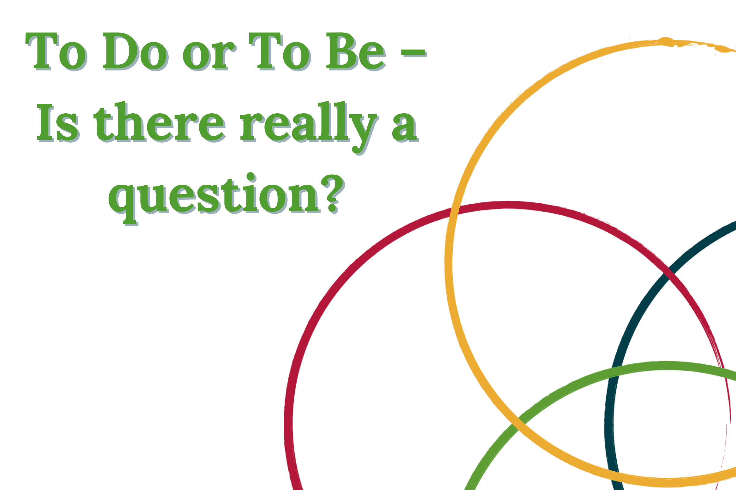 To be or not to be - is there even a question?