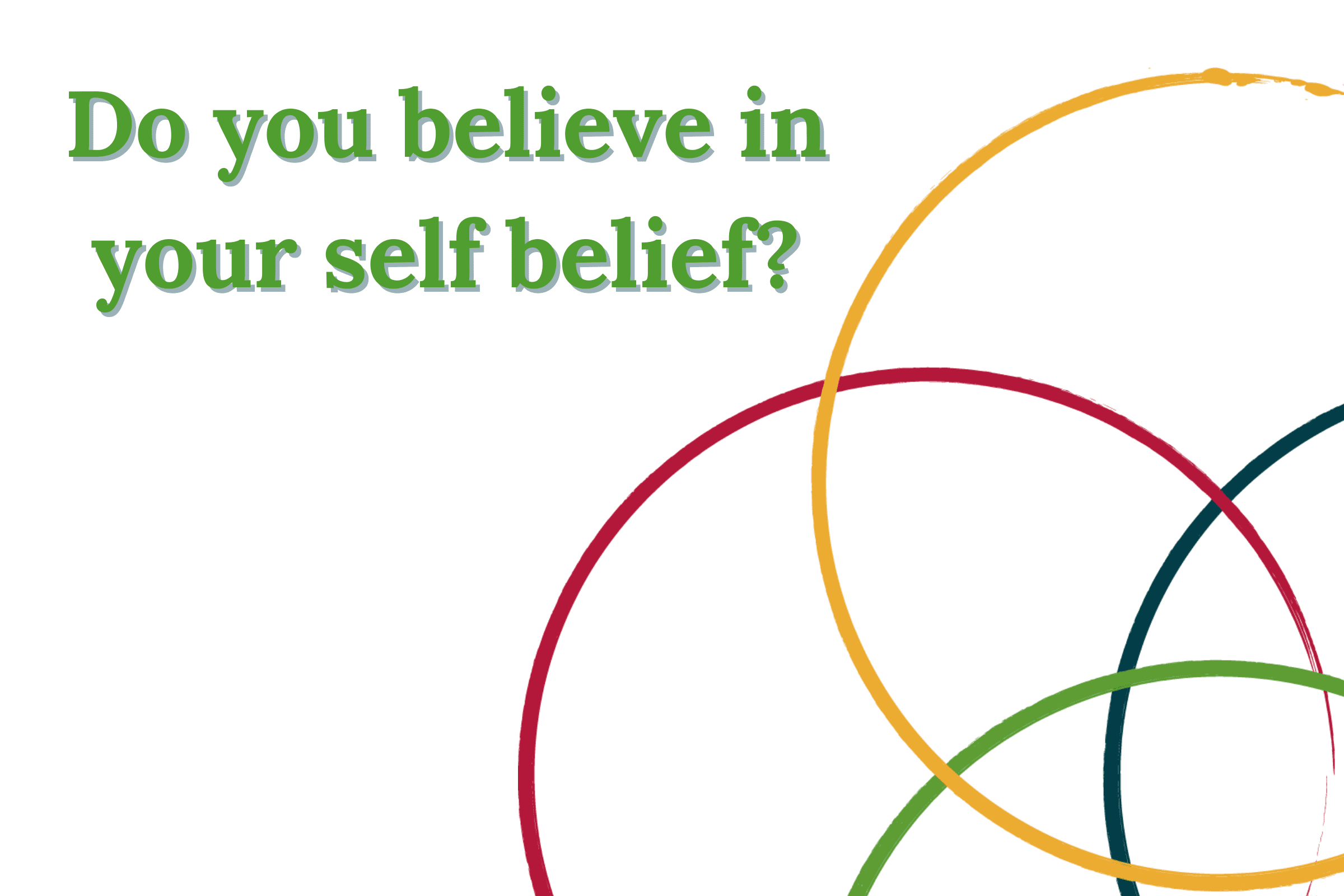 Do you believe in your self belief?