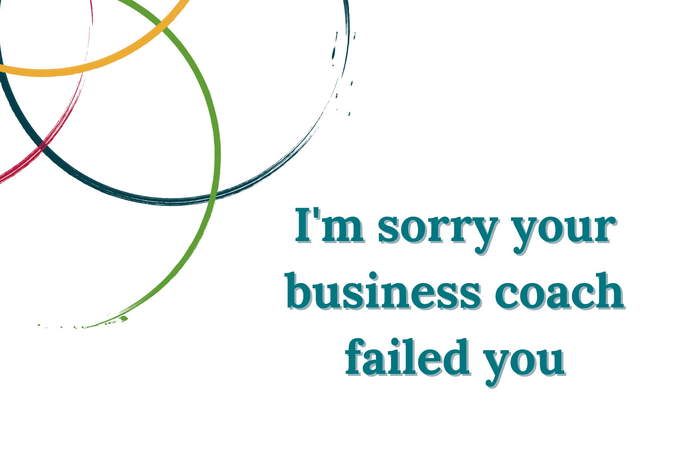 I'm sorry your business coach failed you blog