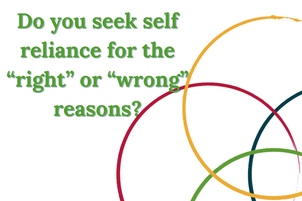 Do you seek self reliance for the right or wrong reasons?