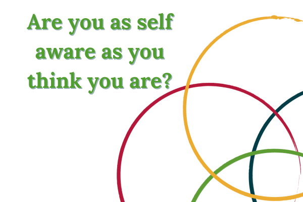 Are you as self aware as you think you are?