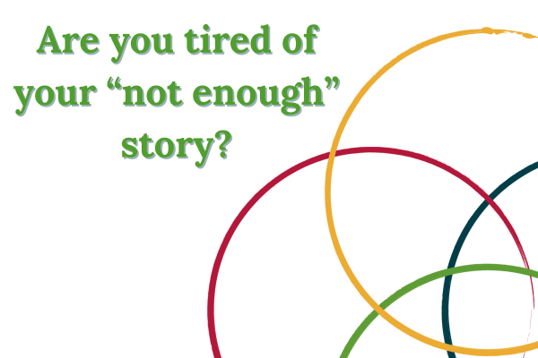 Are you tired of your not enough story?