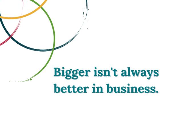 Bigger isn't always better in business
